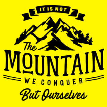 IT'S NOT THE MOUNTAIN WE CONQUER Design