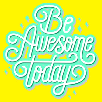 BE AWESOME TODAY Design