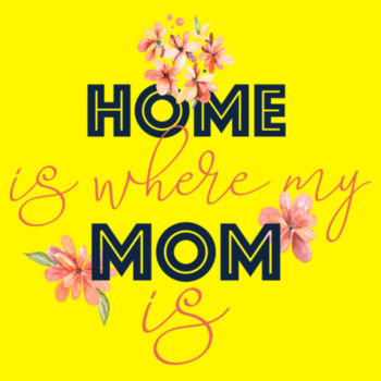 HOME IS WHERE MOM IS Design