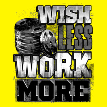 WISH LESS WORK MORE Design