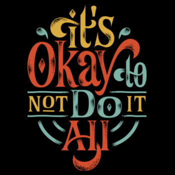ITS OKAY NOT TO DO IT ALL Design
