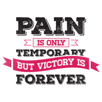 PAIN IS TEMPORARY Design