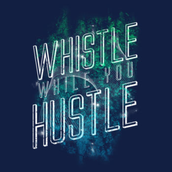WHISTLE WHILE YOU HUSTLE Design