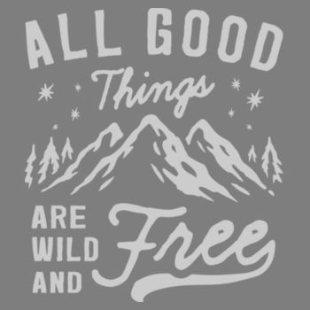 ALL GOOD THINGS ARE WILD AND FREE Design