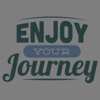 ENJOY YOUR JOURNEY Design