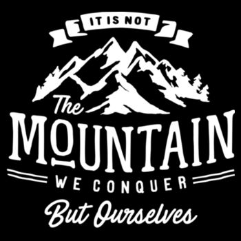 ITS NOT THE MOUNTAIN WE CONQUER Design