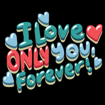 I LOVE ONLY YOU FOREVER Design