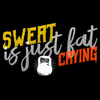 SWEAT IS FAT CRYING Design