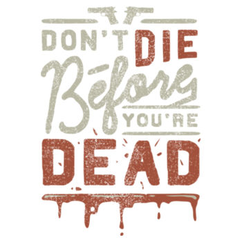 DONT DIE BEFORE YOU'RE DEAD Design