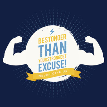 BE STRONGER THAN YOUR EXCUSE Design
