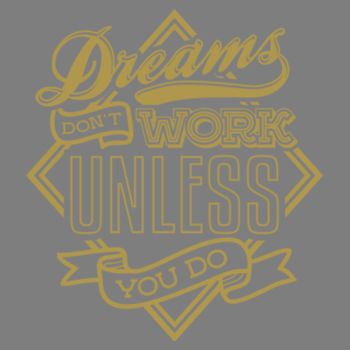 DREAMS DONT WORK UNLESS Design