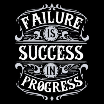 FAILURE IS SUCCESS IN PROGRESS Design