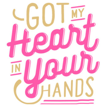 GOT MY HEART IN YOUR HANDS Design