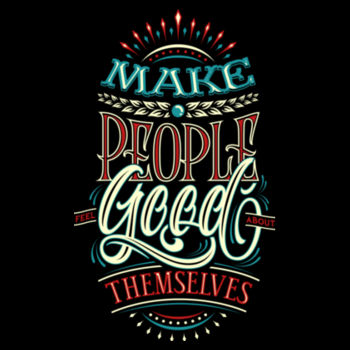 MAKE PEOPLE FEEL GOOD ABOUT THEMSELVES Design