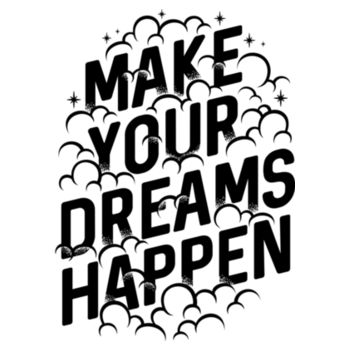 MAKE YOUR DREAMS HAPPEN Design