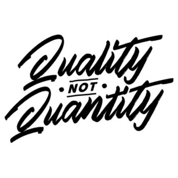QUALITY NOT QUANTITY Design