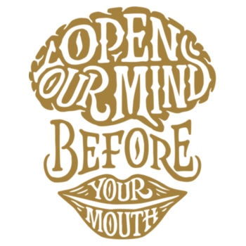 OPEN YOUR MIND BEFORE YOUR MOUTH Design