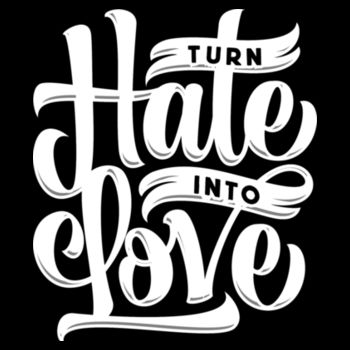 TURN HATE INTO LOVE Design