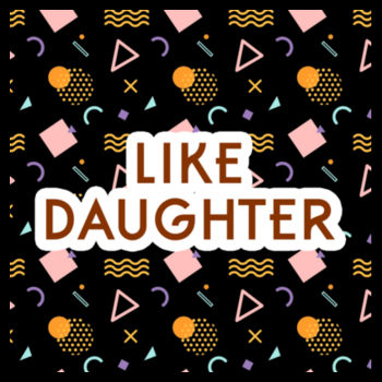 LIKE DAUGHTER Design