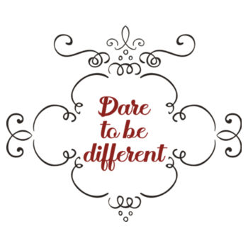 DARE TO BE DIFFERENT Design