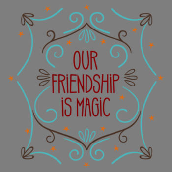 OUR FRIENDSHIP IS MAGIC Design