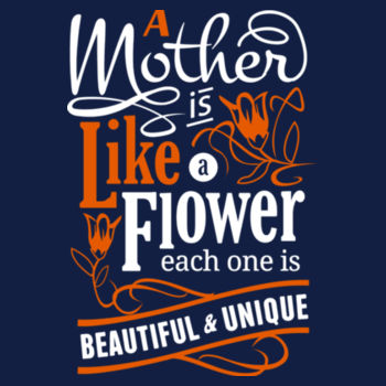A MOTHER IS LIKE A FLOWER COLORED Design