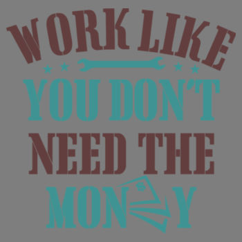WORK LIKE YOU DONT NEED MONEY Design