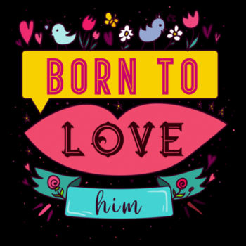 BORN TO LOVE HIM Design
